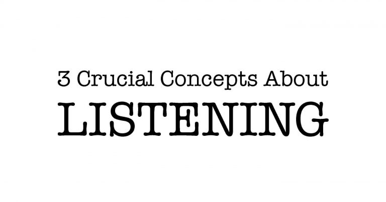 3 Crucial Concepts About Listening