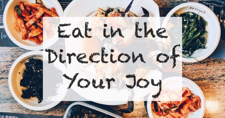Eat In The Direction Of Your Joy